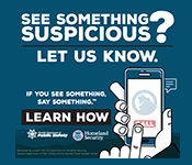 See Something Say Something. Learn How to Report Suspicious Activity